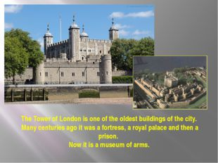 The Tower of London is one of the oldest buildings of the city. Many centurie