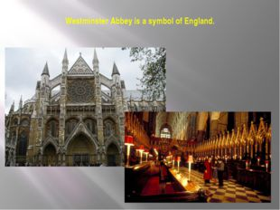 Westminster Abbey is a symbol of England.