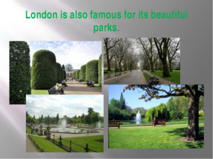 London is also famous for its beautiful parks.