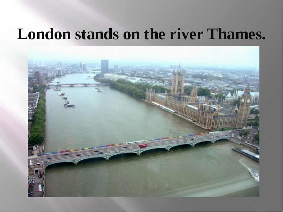London stands on the river Thames.