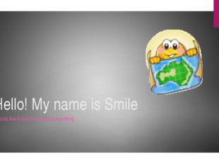 Hello! My name is Smile I would like to talk to you about travelling…