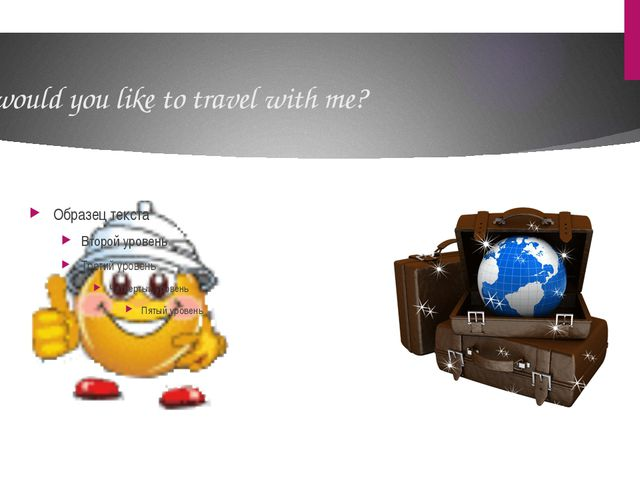 And would you like to travel with me?