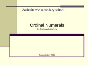 Zashizhem'e secondary school Ordinal Numerals by Svetlana Solov'eva Presentat