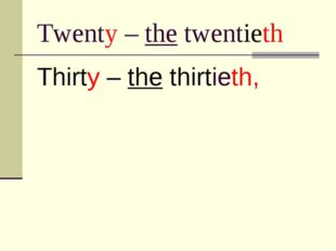 Twenty – the twentieth Thirty – the thirtieth,