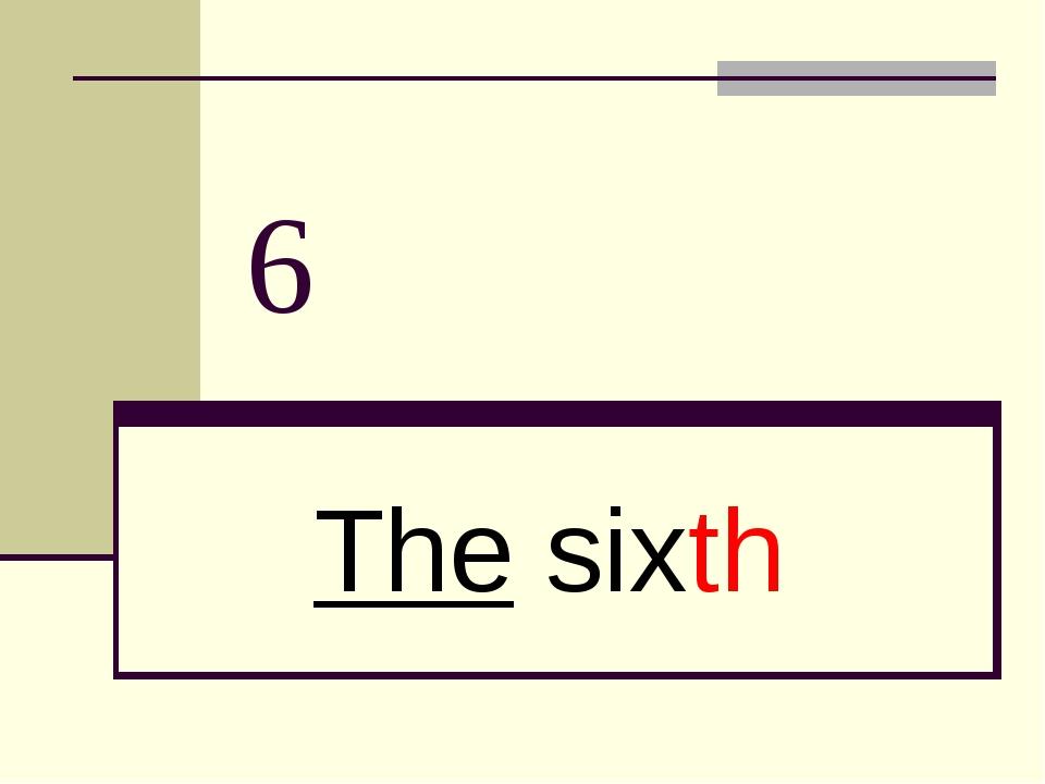 6 The sixth