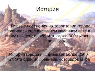 История Первые поселения на территории города появились ещё в древнемкаменно