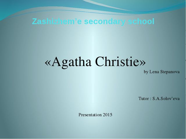 «Agatha Christie» by Lena Stepanova Tutor : S.A.Solov'eva Presentation 2015...