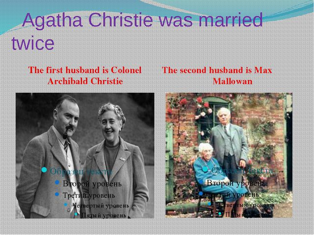 Agatha Christie was married twice The first husband is Colonel Archibald Chr...