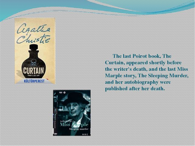 The last Poirot book, The Curtain, appeared shortly before the writer's deat...