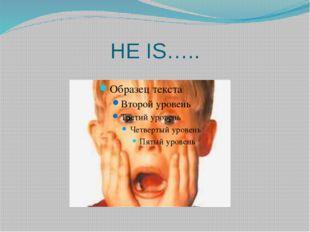 HE IS…..