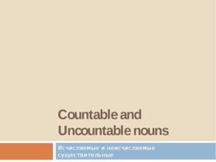 Исчисляемые и неисчисляемые существительные Countable and Uncountable nouns