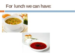 For lunch we can have: Soup borsch