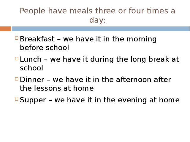 People have meals three or four times a day: Breakfast – we have it in the mo...