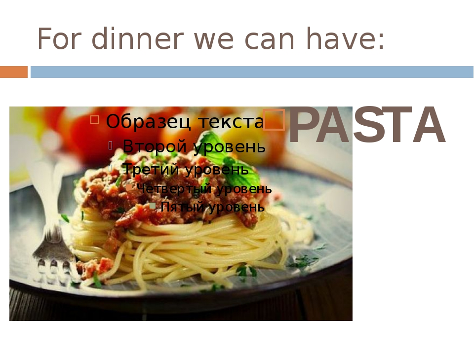 For dinner we can have: PASTA