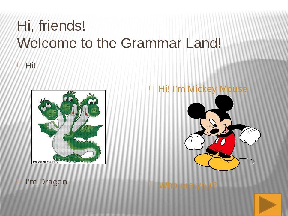 Hi, friends! Welcome to the Grammar Land! Hi! I'm Dragon. Hi! I'm Mickey Mous...