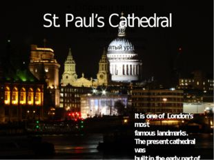 St. Paul's Cathedral It is one of London's most famous landmarks. The present