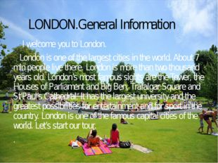 LONDON.General Information I welcome you to London. London is one of the larg