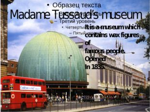 Madame Tussaud's museum It is a museum which contains wax figures of famous p