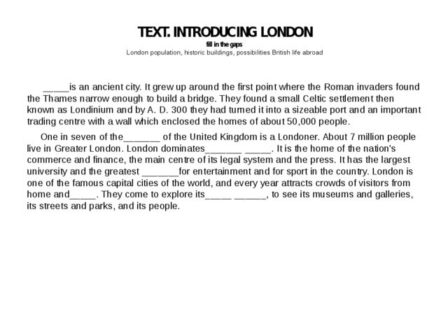 TEXT. INTRODUCING LONDON fill in the gaps London population, historic buildin...