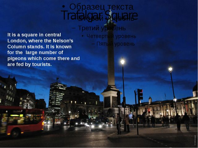 Trafalgar Square It is a square in central London, where the Nelson's Column...