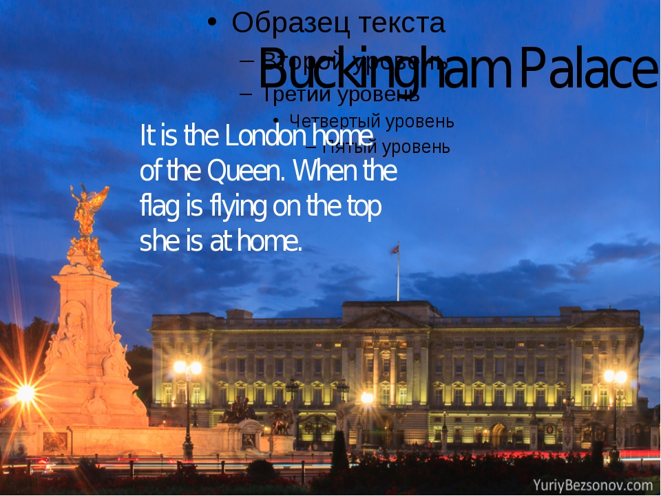 Buckingham Palace It is the London home of the Queen. When the flag is flyin...