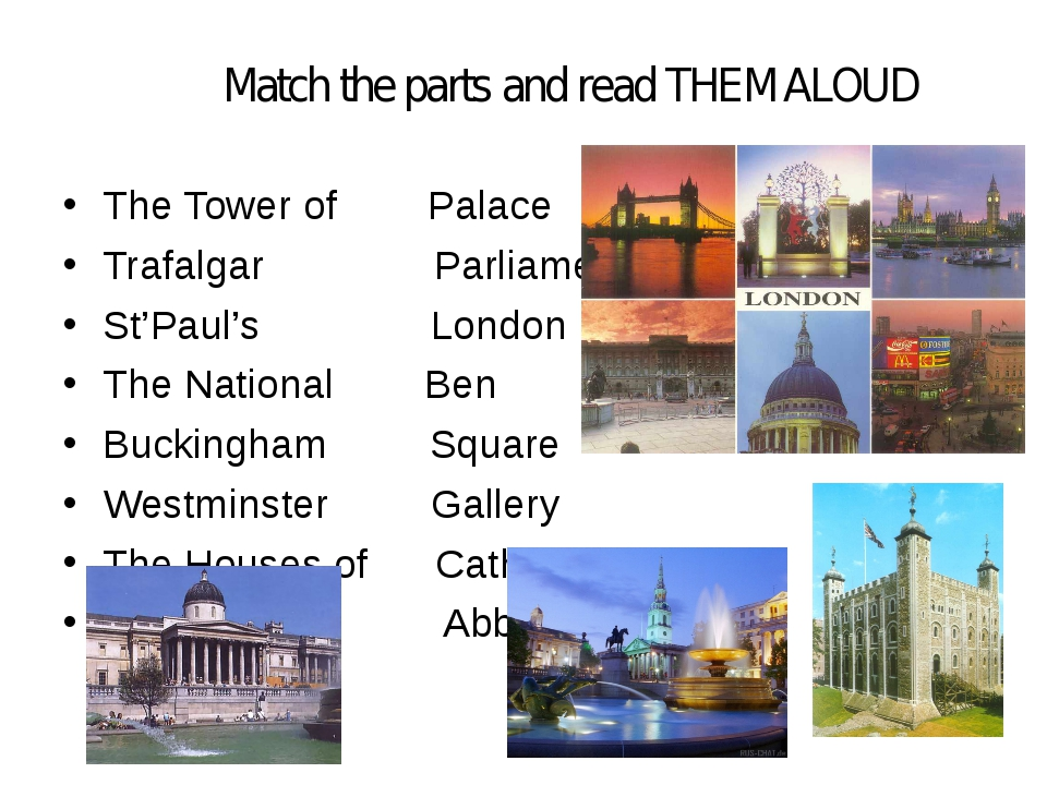 Match the parts and read THEM ALOUD The Tower of Palace Trafalgar Parliament...