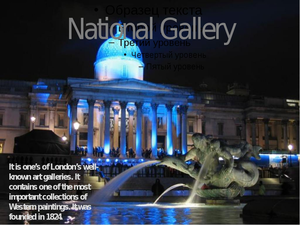 National Gallery It is one's of London's well- known art galleries. It contai...