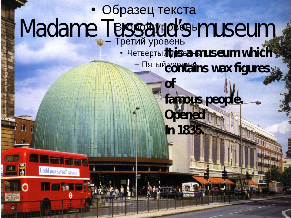 Madame Tussaud's museum It is a museum which contains wax figures of famous p...