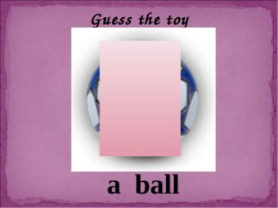 Guess the toy a ball