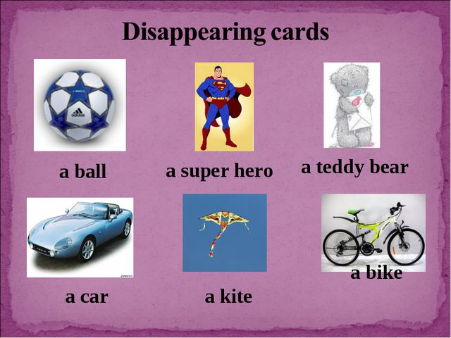 a ball a car a super hero a teddy bear a kite a bike