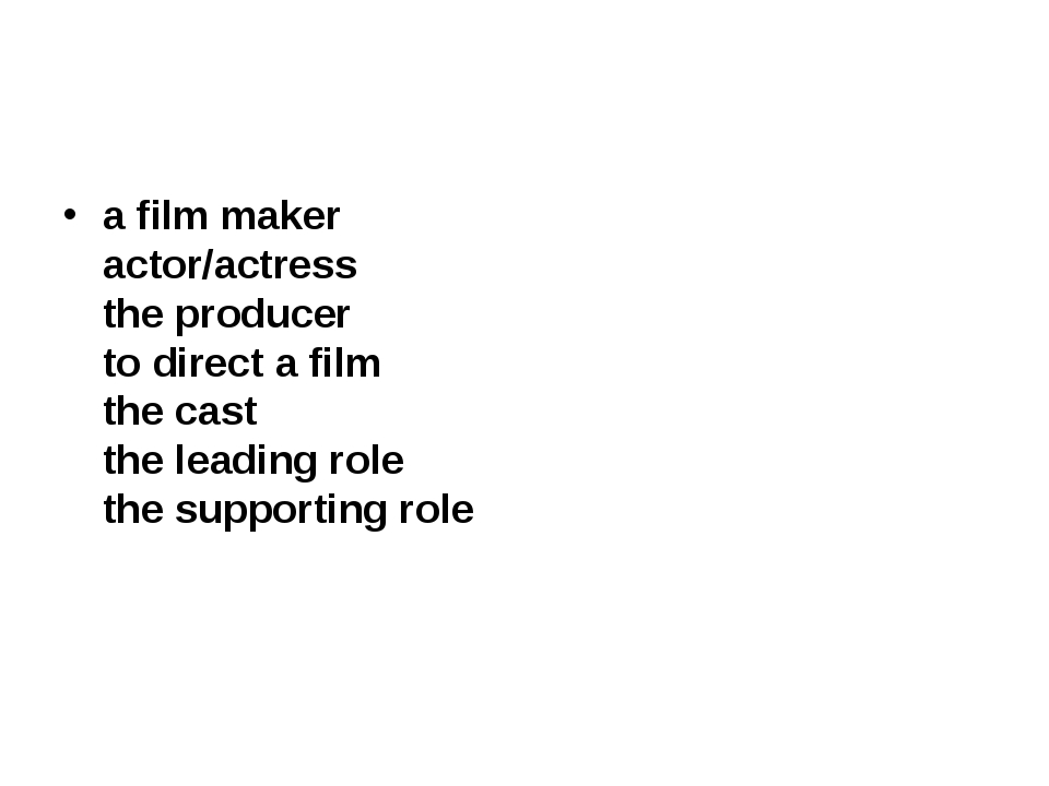 a film maker actor/actress the producer to direct a film the cast...