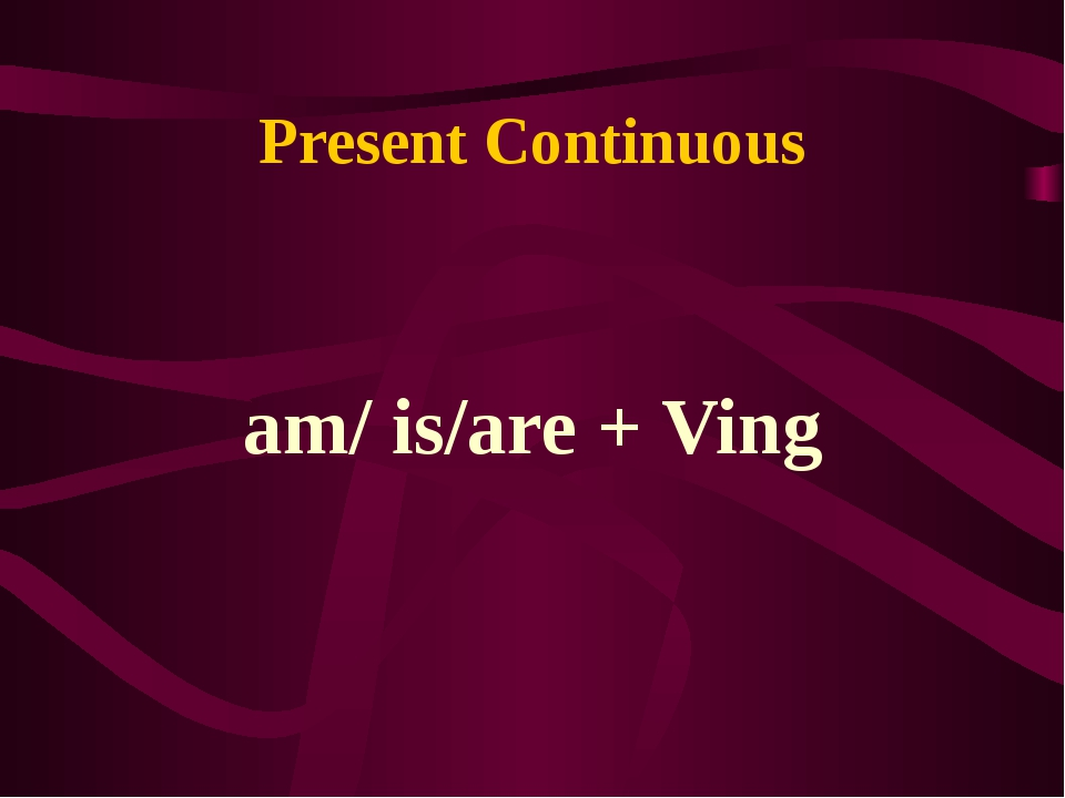 Present Continuous am/ is/are + Ving