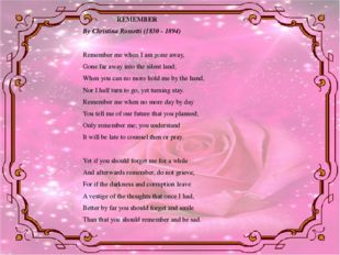 REMEMBER By Christina Rossetti (1830 - 1894) Remember me when I am gone aw