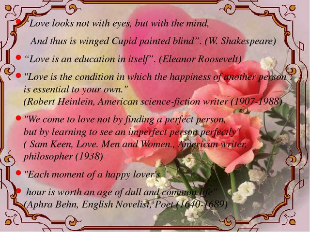 """""""Love looks not with eyes, but with the mind, And thus is winged Cupid painte..."""