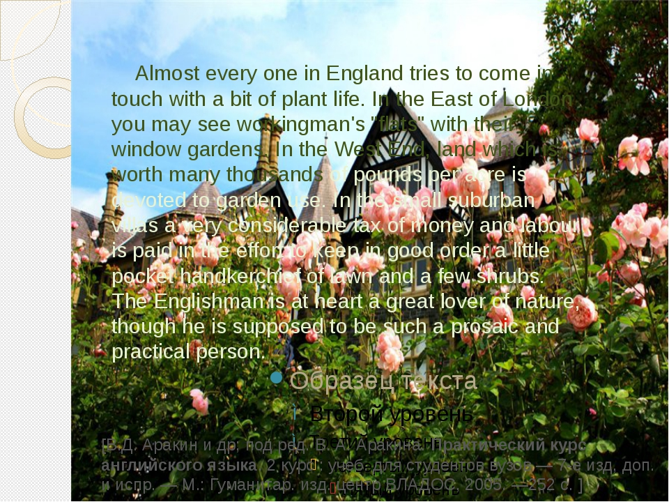 Almost every one in England tries to come in touch with a bit of plant life....