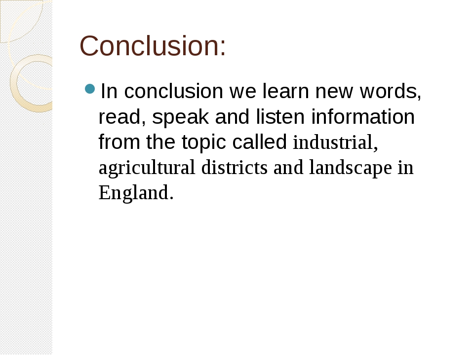 Conclusion: In conclusion we learn new words, read, speak and listen informat...