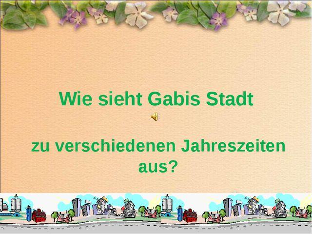 Wie sieht Gabis Stadt zu verschiedenen Jahreszeiten aus?
