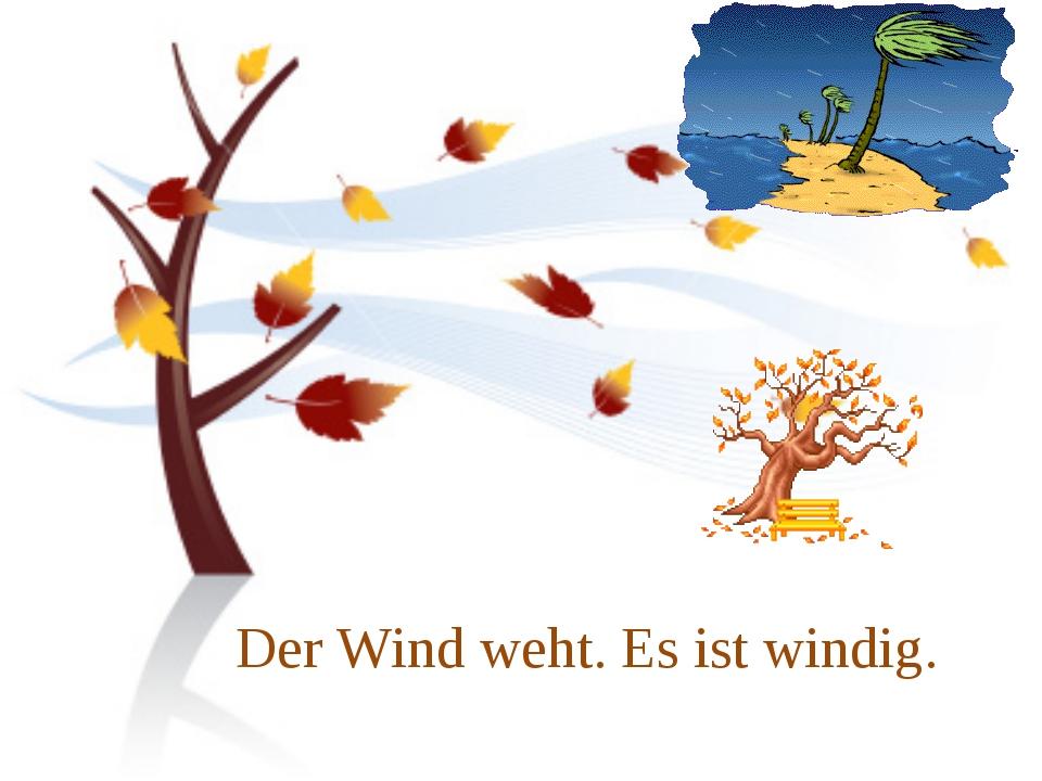 Der Wind weht. Es ist windig.