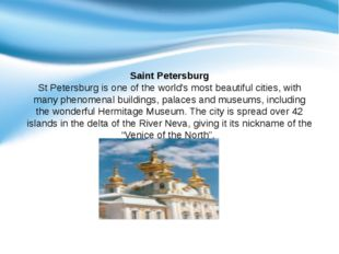 Saint Petersburg St Petersburg is one of the world's most beautiful cities,