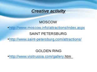 Creative activity MOSCOW http://www.moscow.info/attractions/index.aspx SAINT