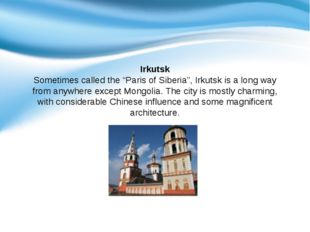"Irkutsk Sometimes called the ""Paris of Siberia"", Irkutsk is a long way from"