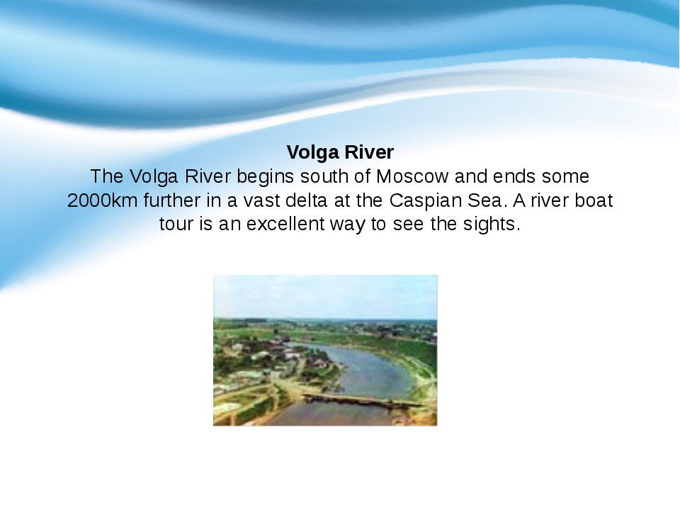 Volga River The Volga River begins south of Moscow and ends some 2000km furt...