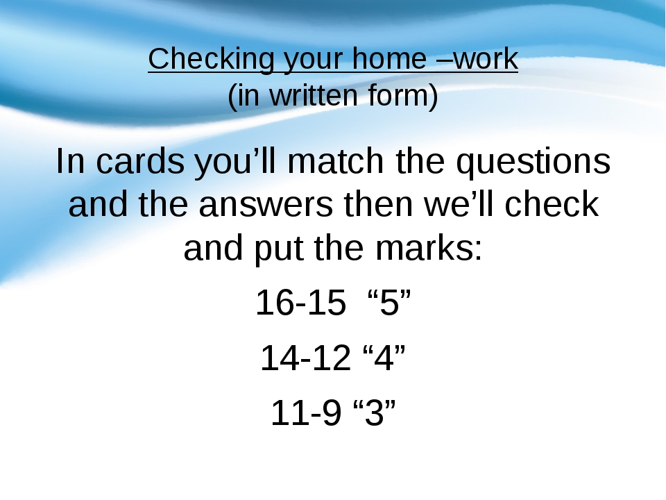 Checking your home –work (in written form) In cards you'll match the question...