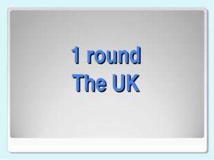 1 round The UK