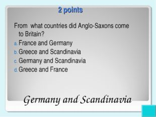 2 points From what countries did Anglo-Saxons come to Britain? France and Ger