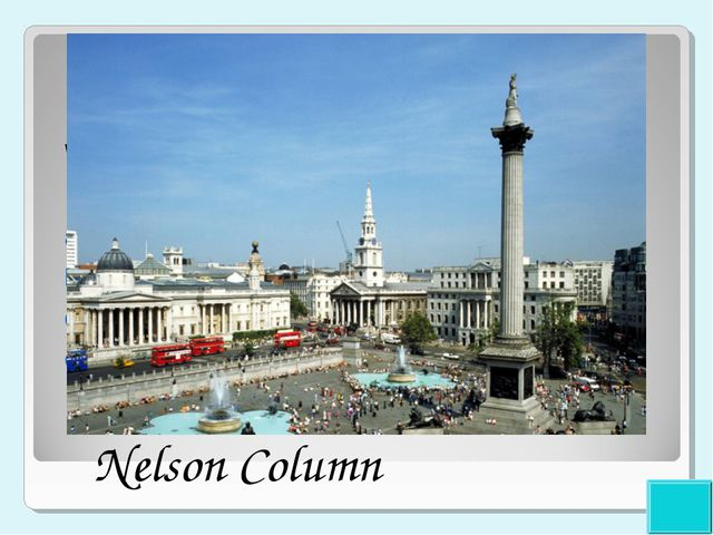 2 points What is situated in the centre of Trafalgar Square? The National Gal...