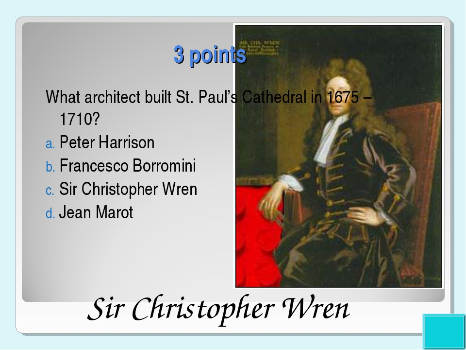 3 points What architect built St. Paul's Cathedral in 1675 – 1710? Peter Harr...