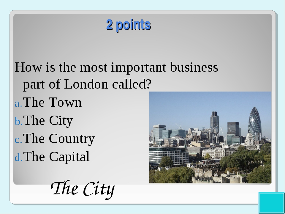 2 points How is the most important business part of London called? The Town T...