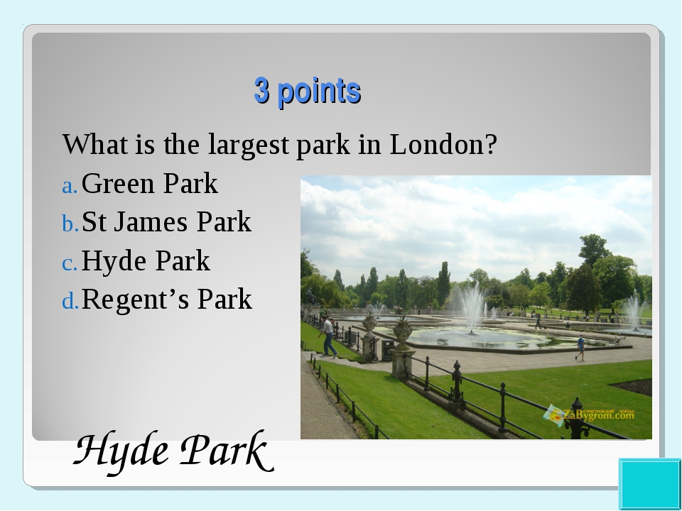 3 points What is the largest park in London? Green Park St James Park Hyde Pa...