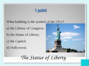 1 point What building is the symbol of the USA? . a) the Library of Congress